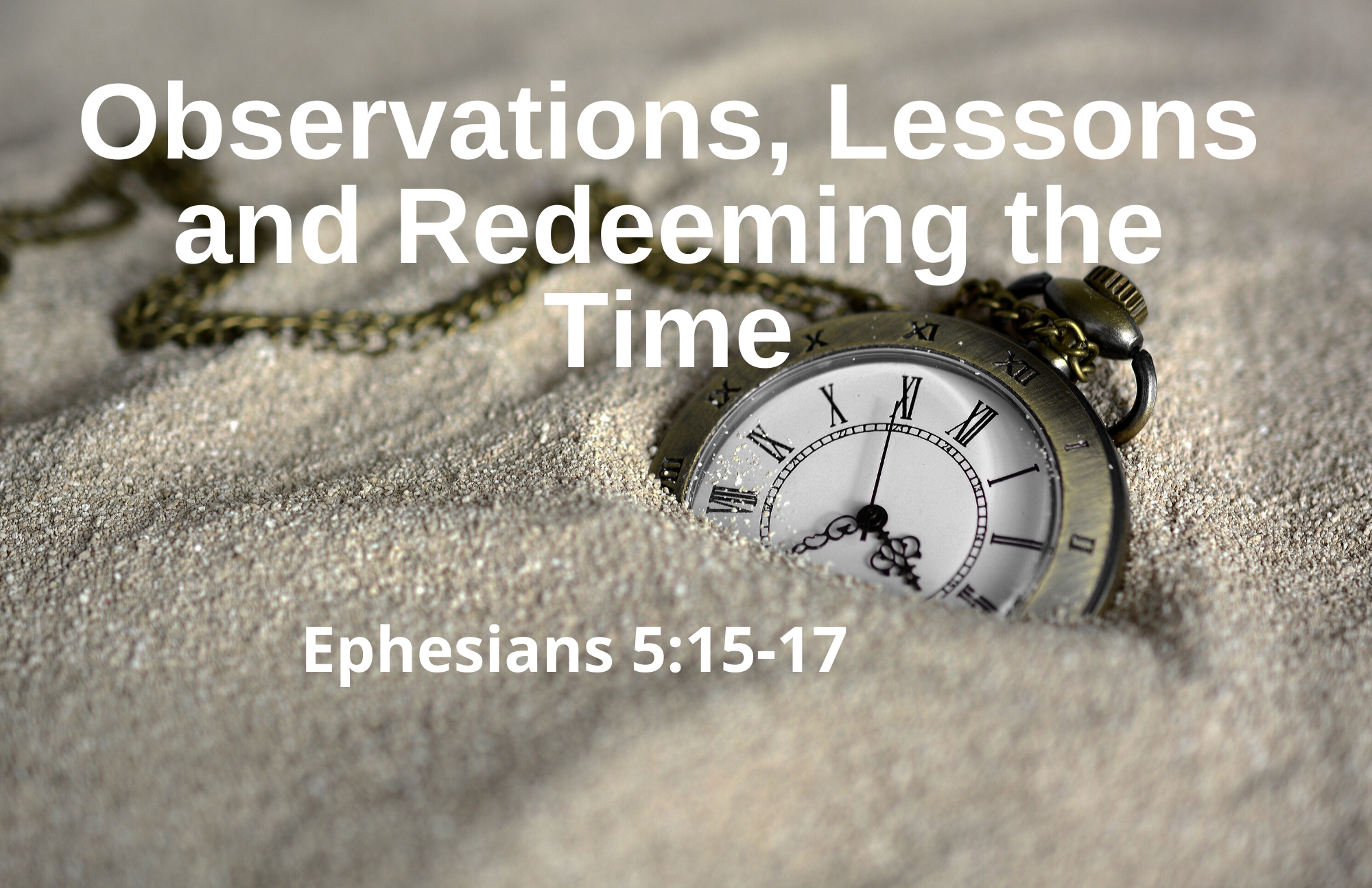 Observations, Lessons, and Redeeming the Time